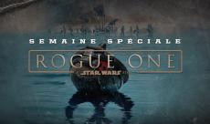 Semaine spéciale Rogue One : le programme complet
