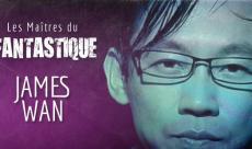 Les Maîtres du Fantastique #2 : James Wan
