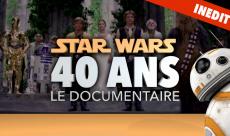 Découvrez le documentaire de Planète Star Wars sur les 40 ans de la saga