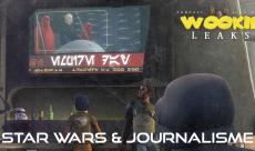 Wookie Leaks #29 : journalisme et Star Wars