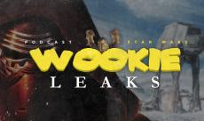 Wookie Leaks #1 - Votre Podcast sur l'ensemble de l'actualité Star Wars