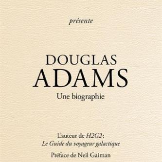 La biographie de Douglas Adams, l'auteur de H2G2, sera bientôt disponible