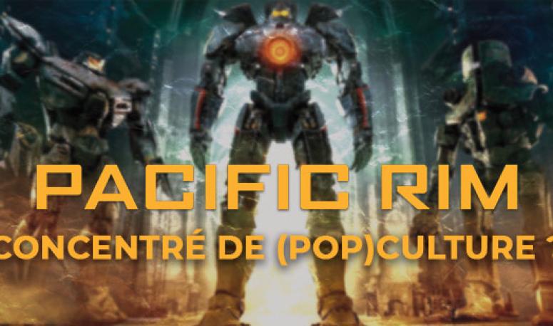 Pacific Rim : concentré de (pop) culture ?